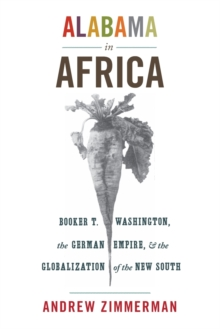 Image for Alabama in Africa  : Booker T. Washington, the German empire, and the globalization of the new South
