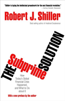 Image for The subprime solution  : how today's global financial crisis happened, and what to do about it