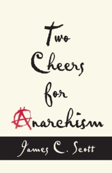 Image for Two cheers for anarchism  : six easy pieces on autonomy, dignity, and meaningful work and play