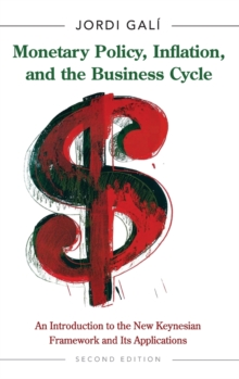 Image for Monetary policy, inflation, and the business cycle  : an introduction to the new Keynesian framework and its applications
