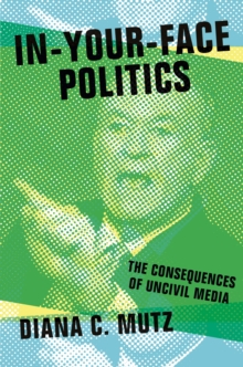 Image for In-your-face politics  : the consequences of uncivil media
