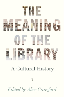 Image for The Meaning of the Library : A Cultural History