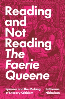 Image for Reading and Not Reading The Faerie Queene : Spenser and the Making of Literary Criticism