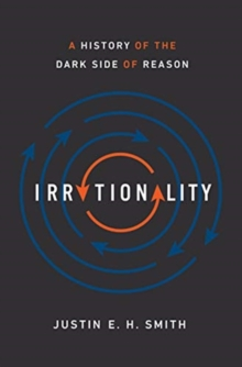 Image for Irrationality  : a history of the dark side of reason