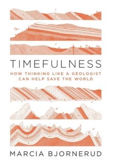 Image for Timefulness : How Thinking Like a Geologist Can Help Save the World