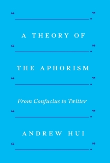 Image for A Theory of the Aphorism : From Confucius to Twitter