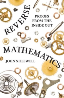 Image for Reverse Mathematics : Proofs from the Inside Out