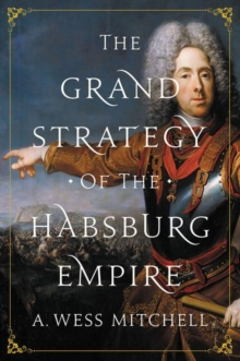 Grand Strategy of the Habsburg Empire