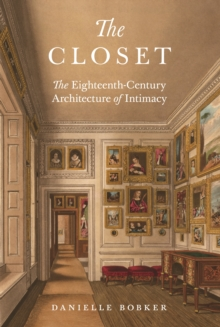 Image for The Closet: The Eighteenth-Century Architecture of Intimacy