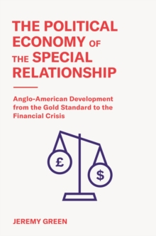 Image for The Political Economy of the Special Relationshi - Anglo-american Development from the Gold Standard to the Financial Crisis