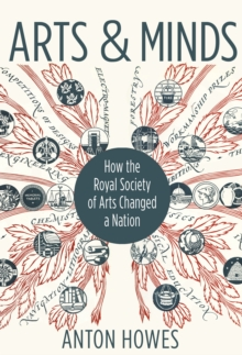 Image for Arts and Minds: How the Royal Society of Arts Changed a Nation