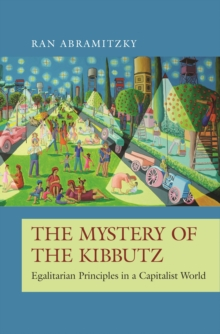 Image for The Mystery of the Kibbutz : Egalitarian Principles in a Capitalist World