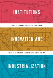 Image for Institutions, Innovation, and Industrialization : Essays in Economic History and Development