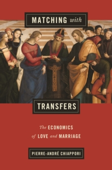 Image for Matching with Transfers : The Economics of Love and Marriage