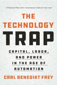 Image for The technology trap  : capital, labor, and power in the age of automation