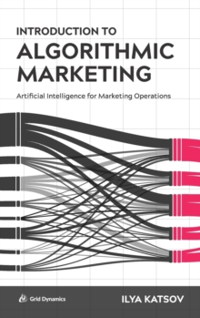Image for Introduction to Algorithmic Marketing : Artificial Intelligence for Marketing Operations