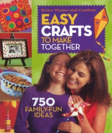 Image for Easy Crafts to Make Together : 750 Family Fun Ideas