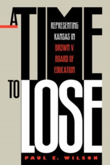 Image for A Time to Lose : Representing Kansas in Brown vs Board of Education