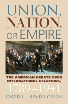 Image for Union, nation, or empire  : the American debate over international relations, 1789-1941