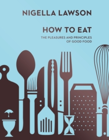 Image for How to eat  : the pleasures and principles of good food