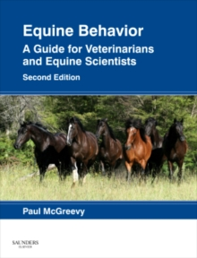 Equine behavior  : a guide for veterinarians and equine scientists - McGreevy, Paul, BVSc, PhD (Department of Animal Science, University of