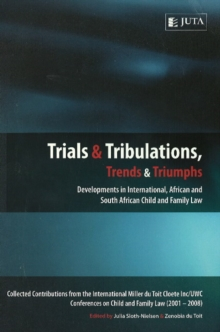 Image for Trials and Tribulations, Trends and Triumphs : Developments in International, African and South African Child and Family Law
