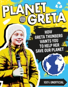 Planet Greta  : how Greta Thunberg wants you to help her save our planet - Scholastic