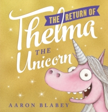 The return of Thelma the Unicorn - Blabey, Aaron