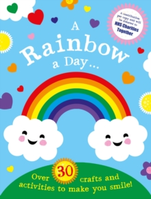 Image for A Rainbow a Day...! Over 30 activities and crafts to make you smile