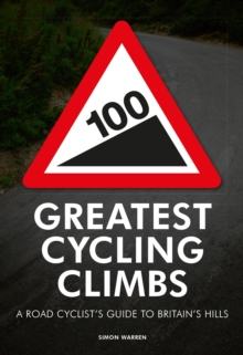 Image for 100 greatest cycling climbs  : a road cyclist's guide to Britain's hills