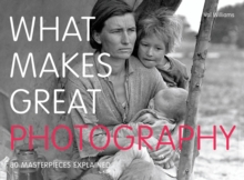 Image for What makes great photography  : 80 masterpieces explained