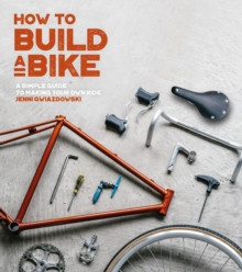 Image for How to build a bike  : a simple guide to making your own ride