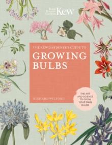 Image for The Kew gardener's guide to growing bulbs  : the art and science to grow your own bulbs