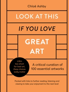 Image for Look at this if you love great art  : 100 essential artworks that really matter