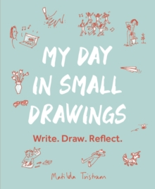 Image for My day in small drawings  : write, draw, reflect,
