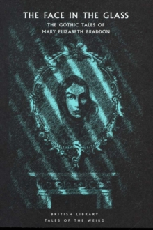 Image for The face in the glass  : the gothic tales of Mary Elizabeth Braddon