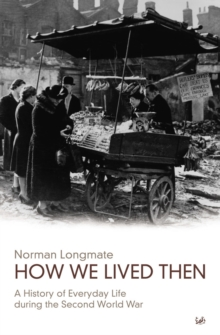Image for How we lived then  : a history of everyday life during the Second World War