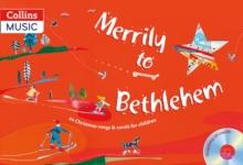 Image for Merrily to Bethlehem  : 44 Christmas songs and carols for children