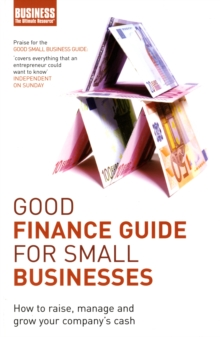 Image for Good finance guide for small businesses  : how to raise, manage and grow your company's cash