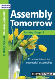 Image for Assembly tomorrow for Key Stage 2  : practical ideas for successful assemblies