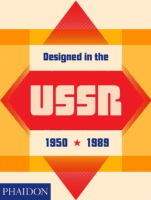 Image for Designed in the USSR 1950-1989  : from the collection of the Moscow Design Museum