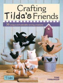 Image for Crafting garden friends  : 30 unique projects featuring adorable creations from Tilda