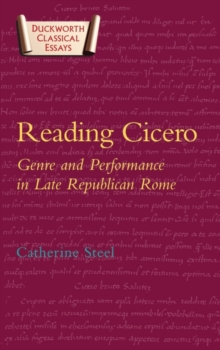 Image for Reading Cicero  : genre and performance in late republican Rome