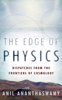 Image for The edge of physics  : dispatches from the frontiers of cosmology