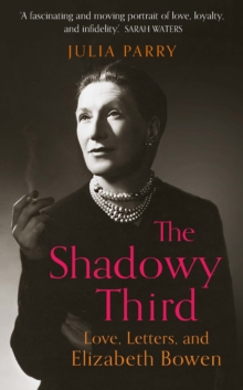 Image for The Shadowy Third : Love, Letters, and Elizabeth Bowen