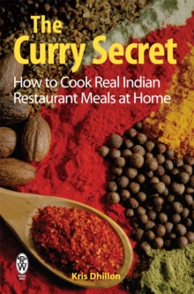 Image for The Curry Secret : How to Cook Real Indian Restaurant Meals at Home