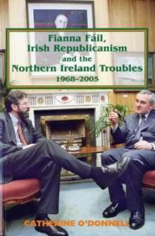 Image for Fianna Fail, Irish Republicanism and the Northern Ireland Troubles, 1968-2005