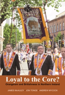 Image for Loyal to the core?  : Orangeism and Britishness in Northern Ireland