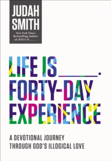 Image for Life is -- forty-day experience  : a devotional journey through God's illogical love