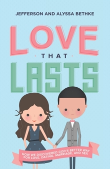 Image for Love that lasts  : how we discovered God's better way for love, dating, marriage, and sex